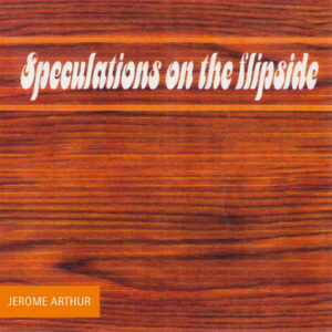 Speculations on the Flipside, Jerome Arthur